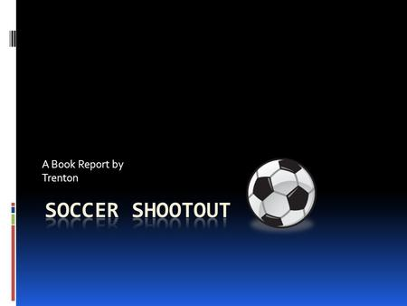 A Book Report by Trenton Characters The characters in this story are there soccer coach, Peter a good soccer player, Berk a very good goal keeper, and.