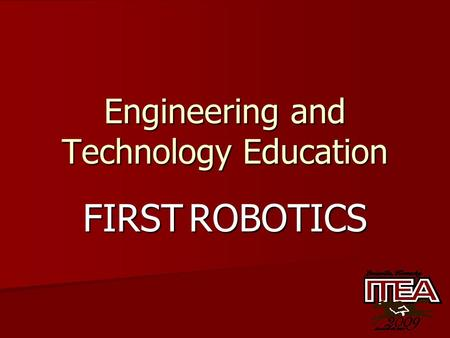Engineering and Technology Education FIRST ROBOTICS.