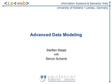 Information Systems & Semantic Web University of Koblenz Landau, Germany Advanced Data Modeling Steffen Staab with Simon Schenk TexPoint fonts used in.