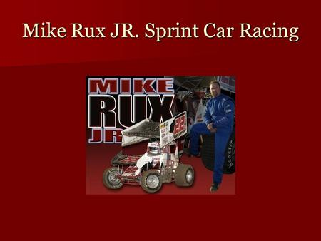 Mike Rux JR. Sprint Car Racing. Racing Expenses Methanol-$3.89 a gallon 55 gallons per race= $213.95 Entry Fees- $30.00 per person for crew=$120.00 Pill.