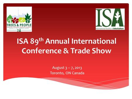 ISA 89 th Annual International Conference & Trade Show August 3 – 7, 2013 Toronto, ON Canada.