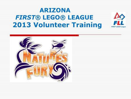 ARIZONA FIRST® LEGO® LEAGUE 2013 Volunteer Training Ar.