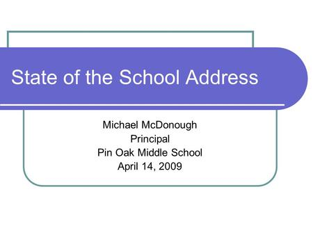 State of the School Address Michael McDonough Principal Pin Oak Middle School April 14, 2009.