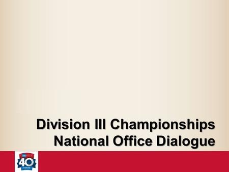 Division III Championships National Office Dialogue.