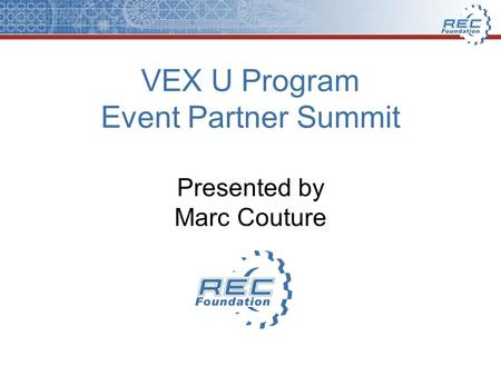 VEX U Program Event Partner Summit Presented by Marc Couture.