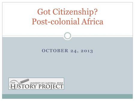 Got Citizenship? Post-colonial Africa OCTOBER 24, 2013.