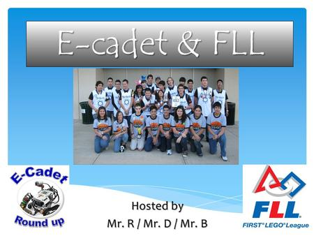 E-cadet & FLL Hosted by Mr. R / Mr. D / Mr. B. Lego MindStorm NXT kits are the cheapest and fastest way into robotics. Fun and easy for any level of student.