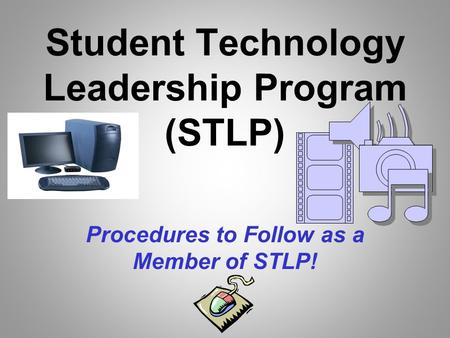 Student Technology Leadership Program (STLP) Procedures to Follow as a Member of STLP!