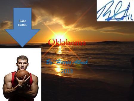 Oklahoma By: Harris Albuck 2013 Blake Griffin. Statehood Oklahoma was the 47 th state to Join the united states of America {usa}