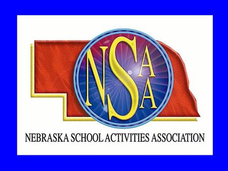 NSAA Mission By stressing the educational values of leadership, teamwork, sportsmanship and fair play, the Nebraska School Activities Association and.