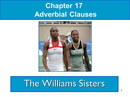 1 Chapter 17 Adverbial Clauses The Williams Sisters.