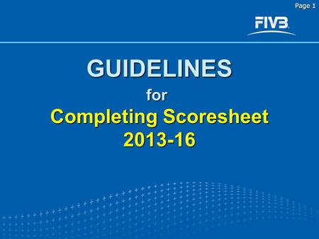 Corrected and presented b y Laszlo HERPAI FIVB RGC member Page 1 GUIDELINES Completing Scoresheet 2013-16 for.