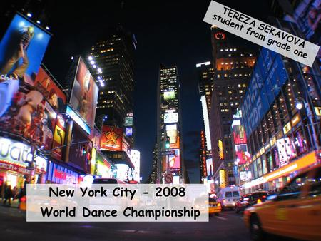 New York City - 2008 World Dance Championship TEREZA SEKAVOVÁ student from grade one.