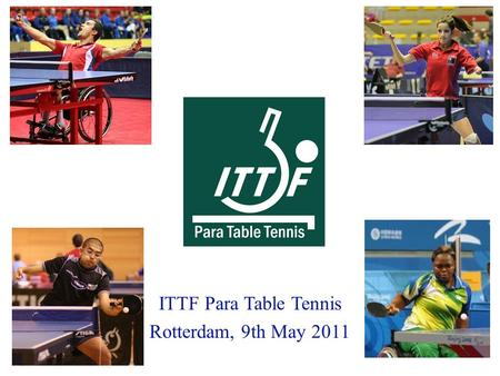 ITTF Para Table Tennis Rotterdam, 9th May 2011. Table Tennis for Athletes with a disability (AWD)