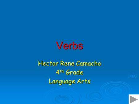 Verbs Hector Rene Camacho 4 th Grade Language Arts.