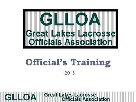 Officials Training 2013. Agenda Day 1 Lacrosse in IL Uniform Pregame Playing Field & Equipment Rule 3 Timing & Awareness Rule 4 Play of the Game Day 2.