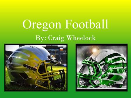 Oregon Football By: Craig Wheelock. Oregons Record Oregon has claimed at least ten shared championships. Oregon has won two Rose Bowls (1917, 2012) but.