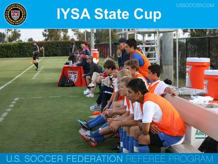 IYSA State Cup U.S. Soccer Federation Referee Program Respect Begets Respect.