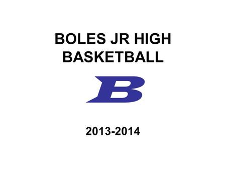 BOLES JR HIGH BASKETBALL B 2013-2014. COACHING STAFF Cory Singer– Head 8 th Grade Boys Arthur Aven– 7 th Grade Boys A1 & A2 Kyle Lawson – 7 th Grade Boys.