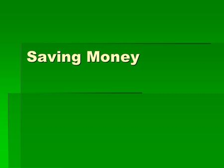 Saving Money. What does it mean to save money? Saving means putting some of your money away for emergencies and/or short-term (less than one year) financial.