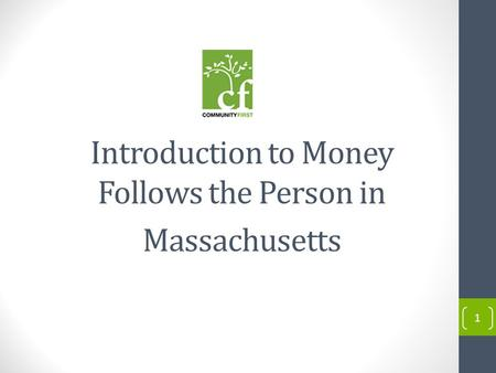 1 Introduction to Money Follows the Person in Massachusetts.