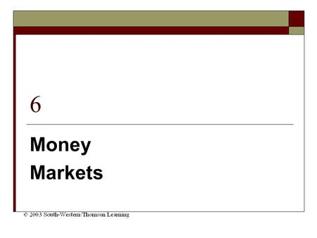 6 Money Markets. Chapter Objectives Provide a background on money market securities Explain how institutional investors use money markets Explain the.