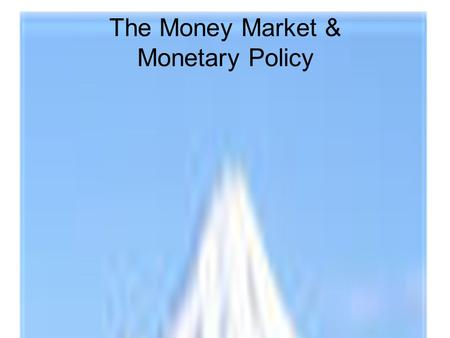 The Money Market & Monetary Policy. Demand for Money Transactions demand for money to pay for current transactions. Related mostly to the level of income.