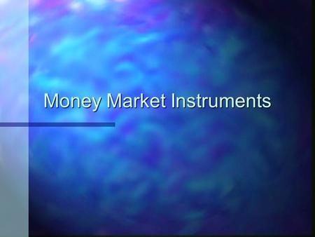 Money Market Instruments. n money market instruments are defined as debt instruments with a maturity of one year or less. Money Markets serve important.