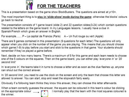 FOR THE TEACHERS This is a presentation based on the game show BlockBusters. The questions are aimed at yr10+. The most important thing is to stay in slide-show.