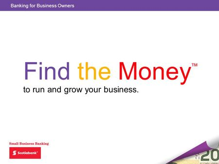 Find the Money to run and grow your business. Banking for Business Owners.