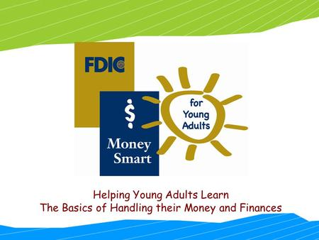 Helping Young Adults Learn The Basics of Handling their Money and Finances.