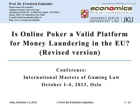 Is <strong>Online</strong> Poker a Valid Platform for Money Laundering in the EU? (Revised version) Conference: International Masters of Gaming Law October 1-4, 2013, Oslo.