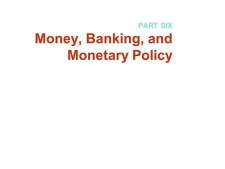 PART SIX Money, Banking, and Monetary Policy. Chapter 15: Money and Banking Copyright © 2007 by the McGraw-Hill Companies, Inc. All rights reserved.