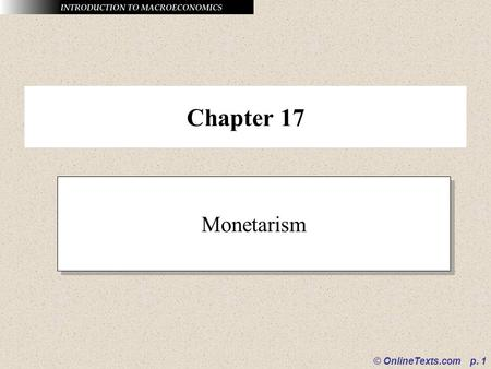 Chapter 17 Monetarism © OnlineTexts.com p. 1.