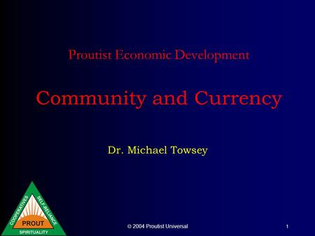 2004 Proutist Universal 1 Proutist Economic Development Community and Currency Dr. Michael Towsey.