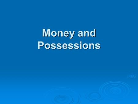 Money and Possessions Why does our society have such a fascination with wealth? Why does our society have such a fascination with wealth? Society has.