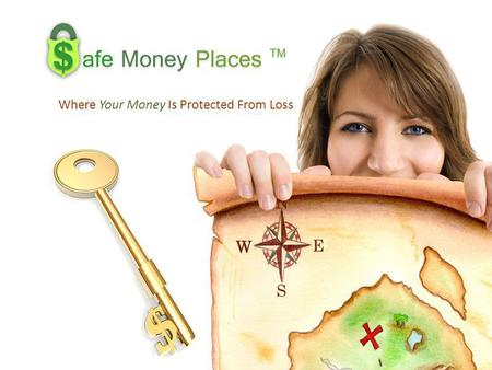 Where Your Money Is Protected From Loss. Backyard, Mattress, & Other Safe Money Places Safe Money Places Certificates of Deposit Fixed Annuities Money.