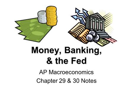 AP Macroeconomics Chapter 29 & 30 Notes