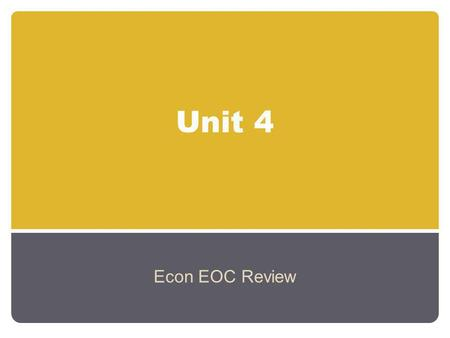 Unit 4 Econ EOC Review.