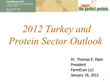 FarmEcon LLC A source of information on global farming and food systems Thomas E. Elam, PhD President 2012 Turkey and Protein Sector Outlook Dr. Thomas.
