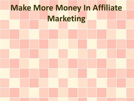 Make More Money In Affiliate Marketing. Affiliate marketing benefits both the online business and the affiliate. With affiliate marketing, an online business.