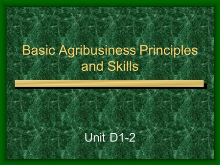 Basic Agribusiness Principles and Skills Unit D1-2.