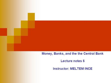 Money, Banks, and the the Central Bank Lecture notes 5 Instructor: MELTEM INCE.