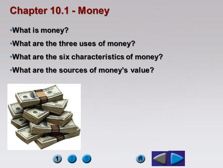 Chapter Money What is money? What are the three uses of money?