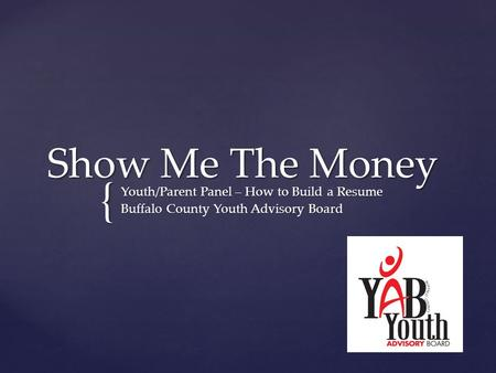 { Show Me The Money Youth/Parent Panel – How to Build a Resume Buffalo County Youth Advisory Board.