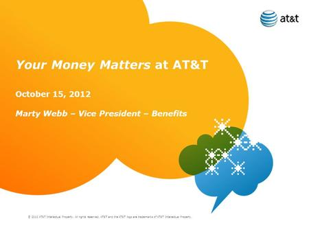© 2010 AT&T Intellectual Property. All rights reserved. AT&T and the AT&T logo are trademarks of AT&T Intellectual Property. Your Money Matters at AT&T.