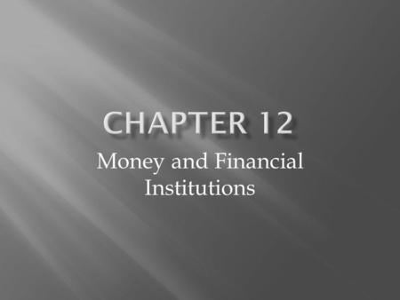 Money and Financial Institutions. In the monetary system goods and services are indirectly exchanged using money, which can then be exchanged for other.
