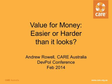 Value for Money: Easier or Harder than it looks? Andrew Rowell, CARE Australia DevPol Conference Feb 2014.