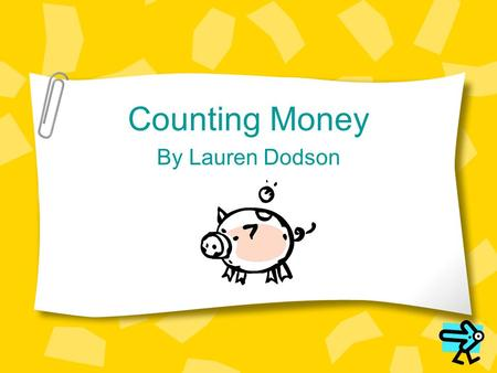 Counting Money By Lauren Dodson. Learning Objectives After this lesson you will be able to identify a penny, a nickel, and a dime correctly. After this.