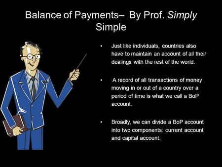 Balance of Payments– By Prof. Simply Simple Just like individuals, countries also have to maintain an <strong>account</strong> of all their dealings with the rest of the.